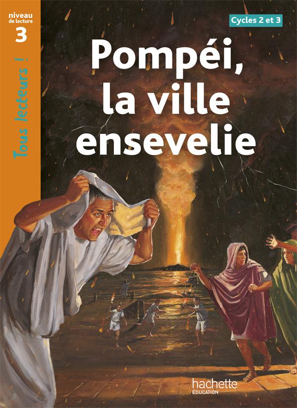POMPEI, LA VILLE ENSEVELIE NIVEAU 3 - TOUS LECTEURS ! - ED.2010