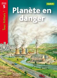 PLANETE EN DANGER NIVEAU 5 - TOUS LECTEURS ! - ED.2010