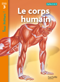 LE CORPS HUMAIN NIVEAU 3 - TOUS LECTEURS ! - ED.2011