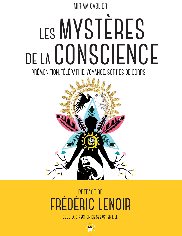 LES MYSTERES DE LA CONSCIENCE - PREMONITION, TELEPATHIE, VOYANCE, REVES PREMONITOIRES, SORTIES DE CO