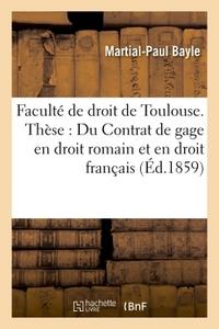 FACULTE DE DROIT DE TOULOUSE. THESE :  DU CONTRAT DE GAGE EN DROIT ROMAIN ET EN DROIT FRANCAIS.