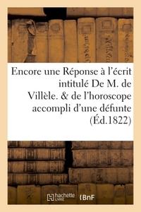 ENCORE UNE REPONSE A L'ECRIT INTITULE  DE M. DE VILLELE. SUIVI DE L'HOROSCOPE ACCOMPLI