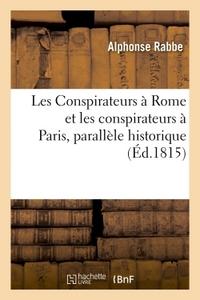LES CONSPIRATEURS A ROME ET LES CONSPIRATEURS A PARIS, PARALLELE HISTORIQUE
