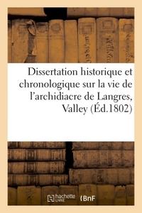 DISSERTATION HISTORIQUE ET CHRONOLOGIQUE SUR LA VIE DE L'ARCHIDIACRE DE LANGRES, VALLEY OU VALLERE