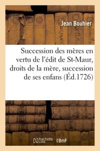 LA SUCCESSION DES MERES EN VERTU DE L'EDIT DE ST-MAUR, DROITS DE LA MERE & SUCCESSION DE SES ENFANS