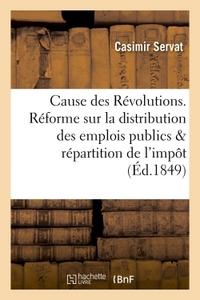 CAUSE DES REVOLUTIONS. REFORME SUR LA DISTRIBUTION DES EMPLOIS PUBLICS ET LA REPARTITION DE L'IMPOT