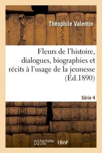 FLEURS DE L'HISTOIRE, DIALOGUES, BIOGRAPHIES ET RECITS A L'USAGE DE LA JEUNESSE SERIE 4