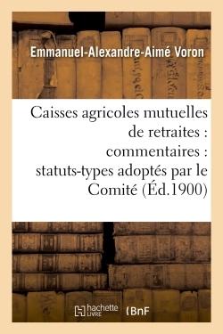 CAISSES AGRICOLES MUTUELLES DE RETRAITES : COMMENTAIRES : STATUTS-TYPES ADOPTES PAR LE COMITE