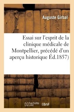 ESSAI SUR L'ESPRIT DE LA CLINIQUE MEDICALE DE MONTPELLIER, PRECEDE D'UN APERCU HISTORIQUE
