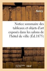 NOTICE SOMMAIRE DES TABLEAUX ET OBJETS D'ART EXPOSES DANS LES SALONS DE L'HOTEL DE VILLE