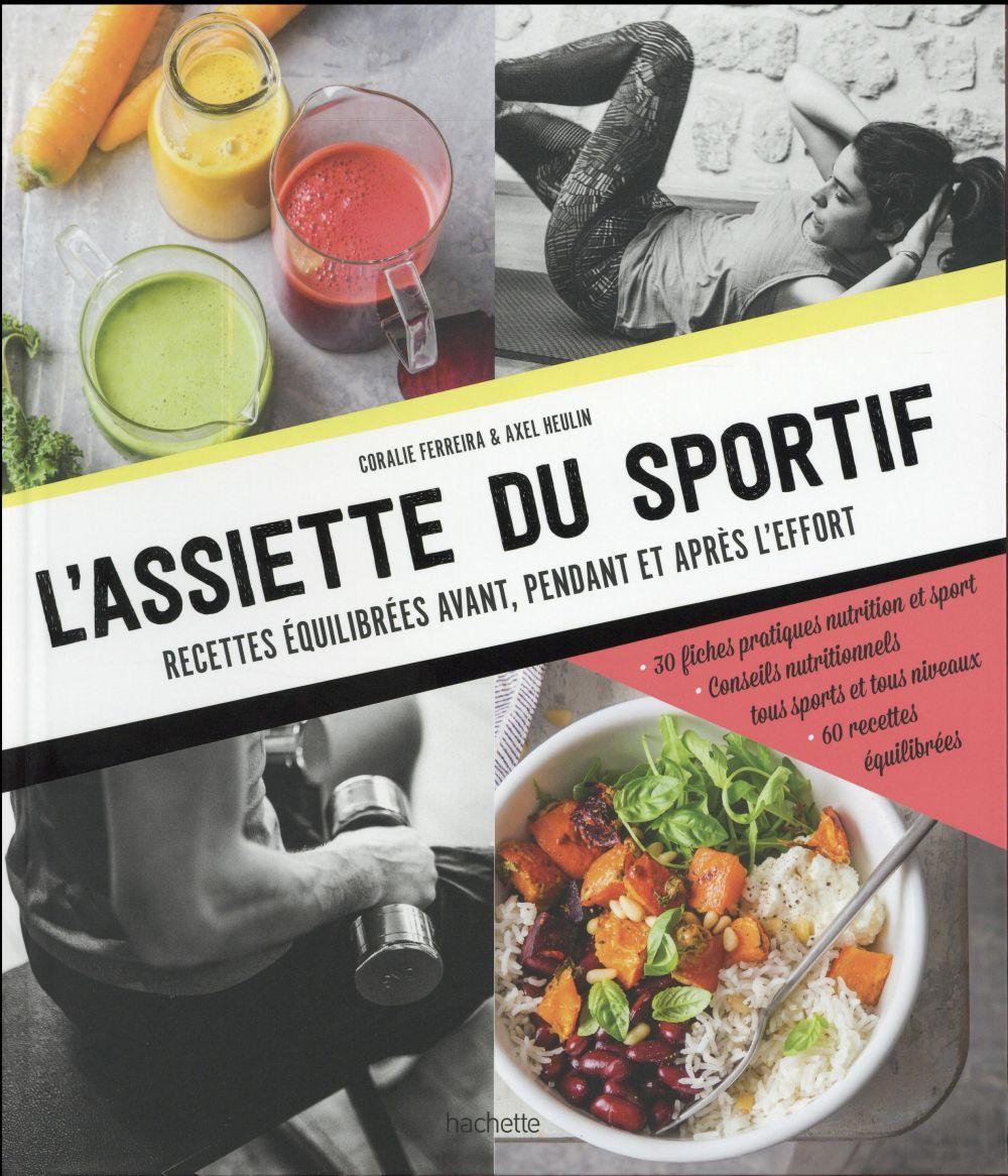L'assiette du sportif - recettes equilibrees avant/pendant et apres l'effort, conseils nutritionnels