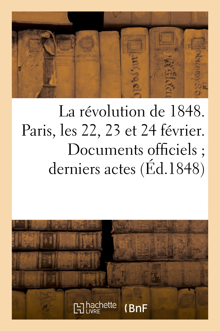 LA REVOLUTION DE 1848. PARIS, LES 22, 23 ET 24 FEVRIER. DOCUMENTS OFFICIELS DERNIERS ACTES - DU POUV