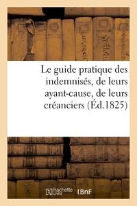 LE GUIDE PRATIQUE DES INDEMNISES, DE LEURS AYANT-CAUSE, DE LEURS CREANCIERS, PAR UN AVOCAT - DE LA C