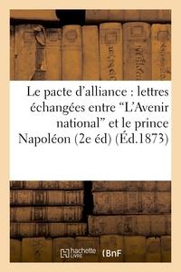 LE PACTE D'ALLIANCE : LETTRES ECHANGEES ENTRE 'L'AVENIR NATIONAL' ET LE PRINCE NAPOLEON - , LE 26 SE
