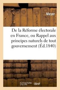 DE LA REFORME ELECTORALE EN FRANCE, OU RAPPEL AUX PRINCIPES NATURELS DE TOUT GOUVERNEMENT - SOUS LE