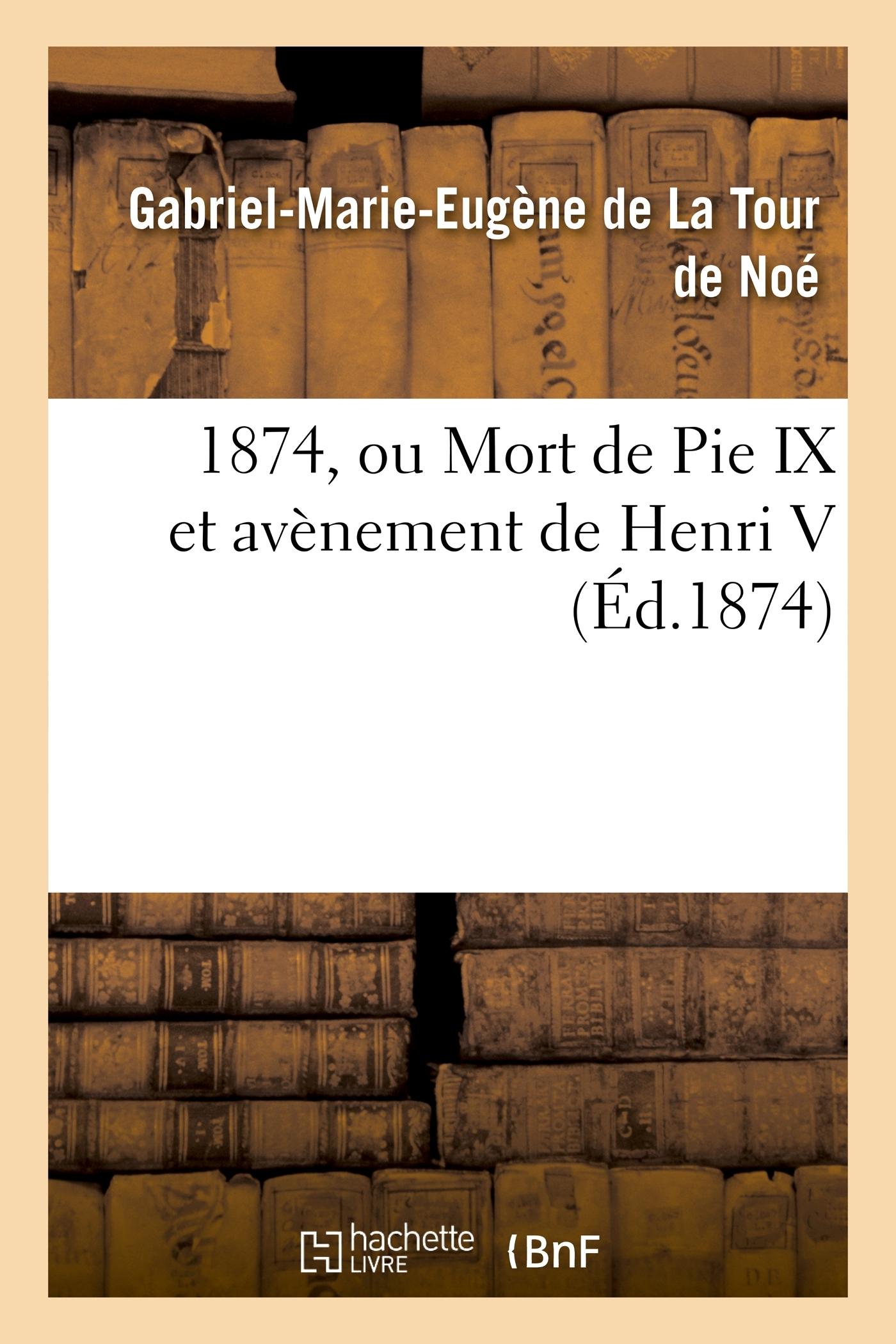 1874, OU MORT DE PIE IX ET AVENEMENT DE HENRI V