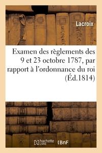 EXAMEN DES REGLEMENS DES 9 ET 23 OCTOBRE 1787, PAR RAPPORT A L'ORDONNANCE DU ROI DU 6 MAI 1814 - POR