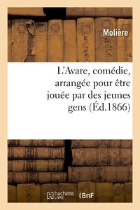 L'AVARE, COMEDIE, ARRANGEE POUR ETRE JOUEE PAR DES JEUNES GENS