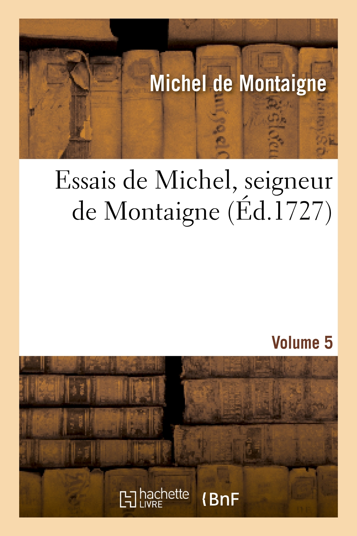ESSAIS DE MICHEL, SEIGNEUR DE MONTAIGNE. VOLUME 5