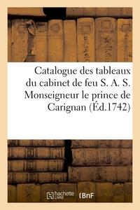 CATALOGUE DES TABLEAUX DU CABINET DE FEU S. A. S. MONSEIGNEUR LE PRINCE DE CARIGNAN