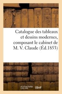 CATALOGUE DES TABLEAUX ET DESSINS MODERNES, COMPOSANT LE CABINET DE M. V. CLAUDE