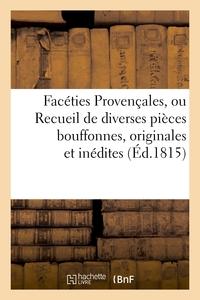 FACETIES PROVENCALES, OU RECUEIL DE DIVERSES PIECES BOUFFONES, ORIGINALES ET INEDITES - , EN IDIOME