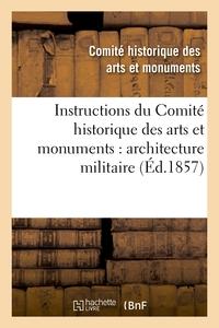 INSTRUCTIONS DU COMITE HISTORIQUE DES ARTS ET MONUMENTS : ARCHITECTURE MILITAIRE
