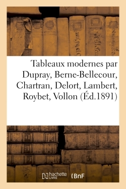 TABLEAUX MODERNES PAR DUPRAY, BERNE-BELLECOUR, CHARTRAN, DELORT, LAMBERT, ROYBET, VOLLON