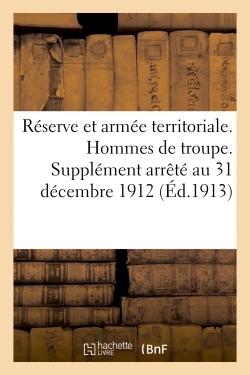 RESERVE ET ARMEE TERRITORIALE. HOMMES DE TROUPE. SUPPLEMENT ARRETE AU 31 DECEMBRE 1912