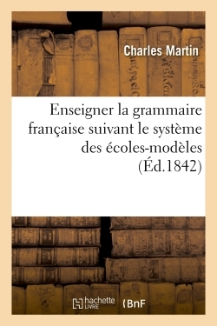 L'ART D'ENSEIGNER LA GRAMMAIRE FRANCAISE SUIVANT LE SYSTEME DES ECOLES-MODELES