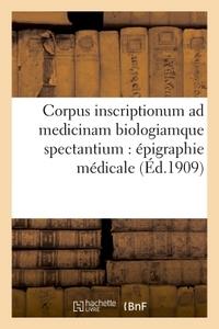 CORPUS INSCRIPTIONUM AD MEDICINAM BIOLOGIAMQUE SPECTANTIUM : EPIGRAPHIE MEDICALE. TOME PREMIER