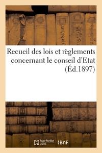 RECUEIL DES LOIS ET REGLEMENTS CONCERNANT LE CONSEIL D'ETAT