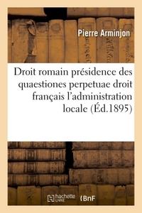 DROIT ROMAIN : LA PRESIDENCE DES QUAESTIONES PERPETUAE - DROIT FRANCAIS. LEGISLATION COMPAREE : L'AD