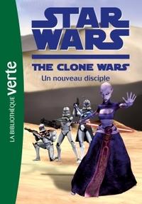 STAR WARS CLONE WARS 04 - UN NOUVEAU DISCIPLE