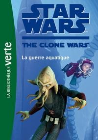 STAR WARS CLONE WARS 17 - LA GUERRE AQUATIQUE