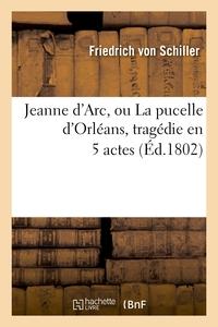JEANNE D'ARC, OU LA PUCELLE D'ORLEANS - , TRAGEDIE EN 5 ACTES.