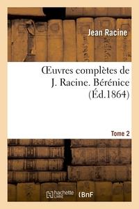 OEUVRES COMPLETES DE J. RACINE. TOME 2 BERENICE
