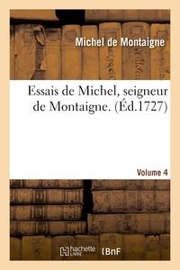 ESSAIS DE MICHEL, SEIGNEUR DE MONTAIGNE. VOLUME 4