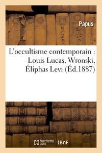 L'OCCULTISME CONTEMPORAIN : LOUIS LUCAS, WRONSKI, ELIPHAS LEVI, SAINT-YVES D'ALVEYDRE