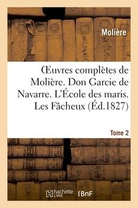 OEUVRES COMPLETES DE MOLIERE. TOME 2. DON GARCIE DE NAVARRE. L'ECOLE DES MARIS. LES FACHEUX. - L'ECO