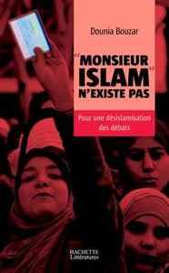 MONSIEUR ISLAM N'EXISTE PAS - POUR UNE DESISLAMISATION DES DEBATS