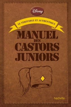 LE VERITABLE ET AUTHENTIQUE MANUEL DES CASTORS JUNIORS