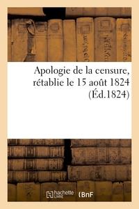 APOLOGIE DE LA CENSURE, RETABLIE LE 15 AOUT 1824, SUR LA PROPOSITION DE M. LE PRESIDENT DU CONSEIL