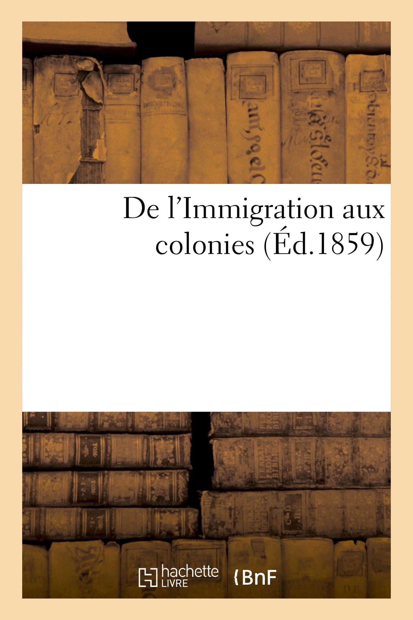 DE L'IMMIGRATION AUX COLONIES
