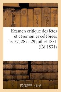 EXAMEN CRITIQUE DES FETES ET CEREMONIES CELEBREES LES 27, 28 ET 29 JUILLET 1831