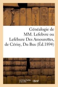GENEALOGIE DE MM. LEFEBVRE OU LEFEBURE DES AMOURETTES, DE CERISY, DU BUS (ED.1894)