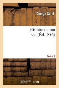 HISTOIRE DE MA VIE. TOME 2 (ED.1856)
