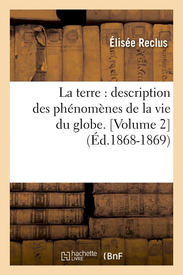 LA TERRE : DESCRIPTION DES PHENOMENES DE LA VIE DU GLOBE. [VOLUME 2] (ED.1868-1869)