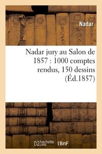 NADAR JURY AU SALON DE 1857 : 1000 COMPTES RENDUS, 150 DESSINS (ED.1857)