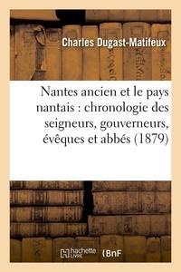 NANTES ANCIEN ET LE PAYS NANTAIS :CHRONOLOGIE DES SEIGNEURS, GOUVERNEURS, EVEQUES ET ABBES (1879)